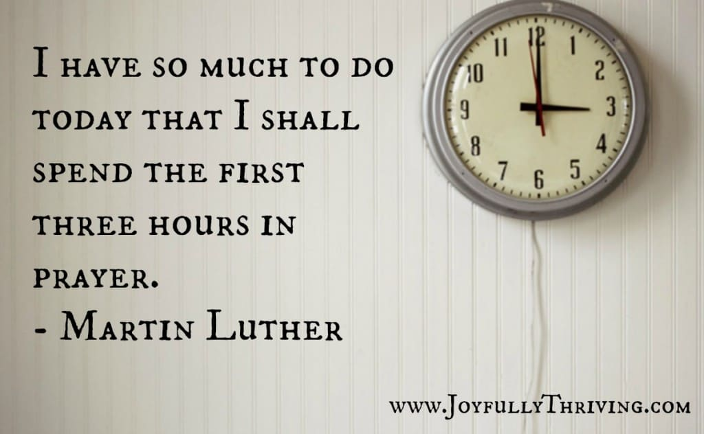 Time in Prayer - Martin Luther Quote