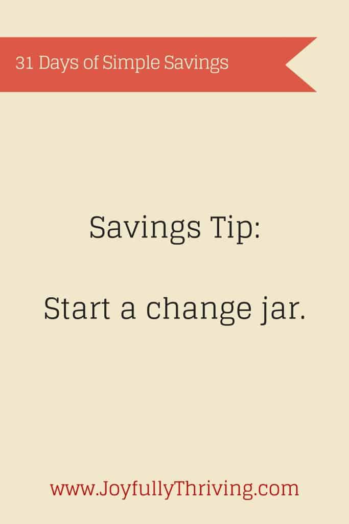 Simple Savings Tip - Start a change jar. Little things add up to big savings!