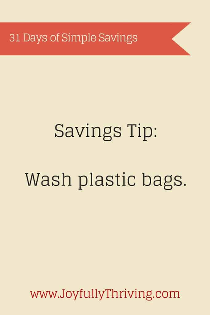 A simple savings tip? Wash and reuse your plastic bags.