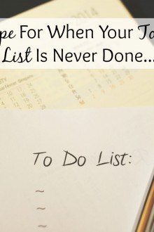 Hope for When Your To Do List is Never Done - Because We've all Been There and Know the Feeling. Here's what we need to remember!
