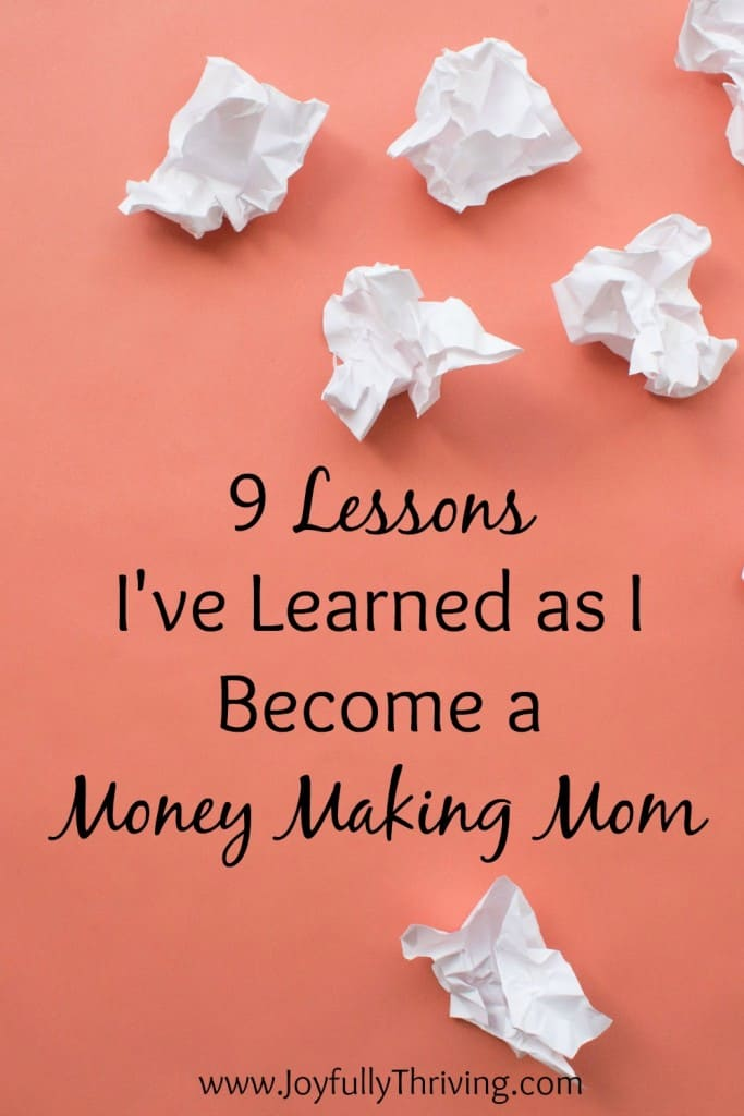 9 Lessons I've Learned as I Become a Money Making Mom - Are you interested in earning more income to support your family So am I! Here are some things I've learned in the process!