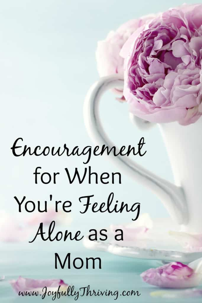 Encouragement for When You're Feeling Alone as a Mom - Being a Mom is hard work and can be lonely at times. Here's some ideas for what to do when you're feeling lonely.