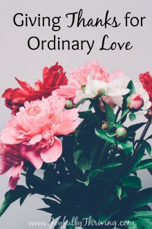 Giving Thanks for Ordinary Love - Marriage is hard work and we have to chose to love another in the ordinary moments, too. I'm thankful for our ordinary love and here's why.