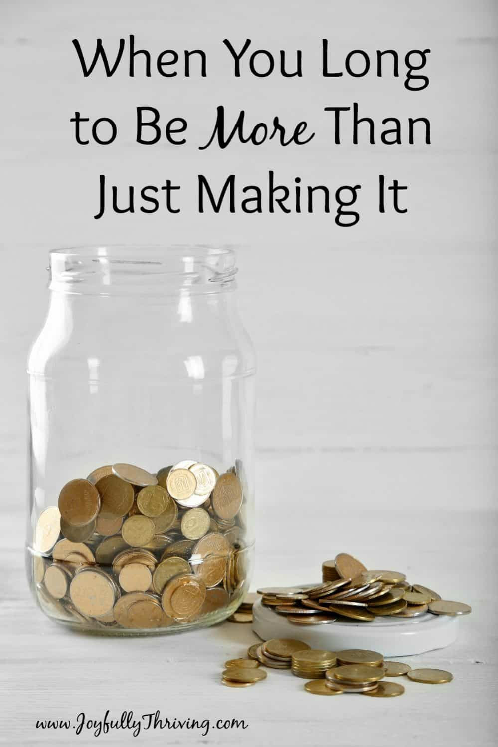 Are you frustrated by your finances? There is hope, especially if you long to be more than just making it. Here's some encouragement just for you!