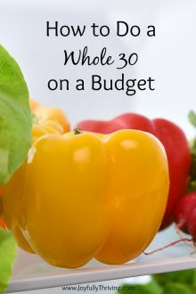 A lot of people do a Whole 30, but how many say they did it on a budget? Here are some money saving tips from a mom who completed a Whole 30 on a limited budget. Learn how to do a Whole 30 on a budget now! #whole30